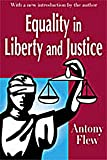 Equality in Liberty and Justice, Flew, Antony G. and Flew, Antony, 0765807343