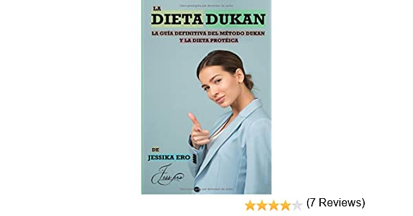 Dieta Dukan: La guía definitiva del método Dukan y la dieta proteica: Amazon.es: Ero, Jessika: Libros