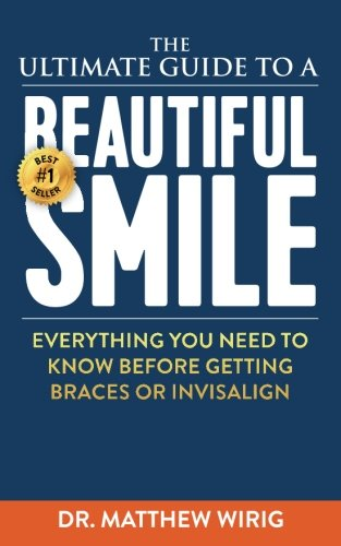 The Ultimate Guide to a Beautiful Smile: Everything you need to know before getting braces or Invisalign!