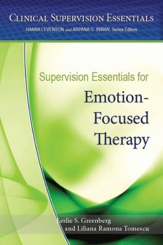 Supervision Essentials for Emotion-Focused Therapy (Clinical Supervision Essentials)