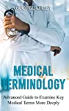 Medical Terminology: Advanced Guide to Examine Key Medical Terms More Deeply