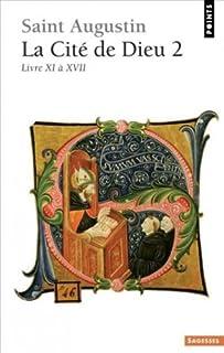 La Cité de Dieu : Livres XI à XVII, Augustinus  (saint)
