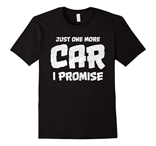 Just One More Car I Promise. Funny Car Guy T-Shirt