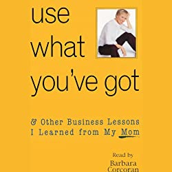 Use What You've Got, & Other Business Lessons I Learned from My Mom