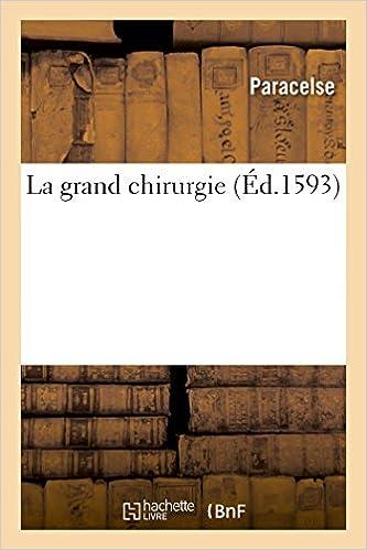 Gratuit pour télécharger des livres La grand chirurgie de Philippe Aoréole Théophraste Paracelse PDF
