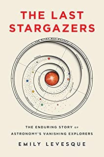Book Cover: The Last Stargazers: The Enduring Story of Astronomy's Vanishing Explorers