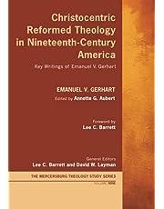 Christocentric Reformed Theology in Nineteenth-Century America: Key Writings of Emanuel V. Gerhart