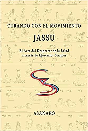 Curando con el Movimiento: Jassu: Amazon.es: Asanaro: Libros