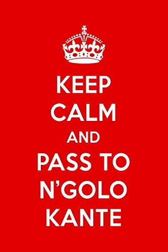 Download Keep Calm And Pass To N'Golo Kante: N'Golo Kante Designer Notebook pdf