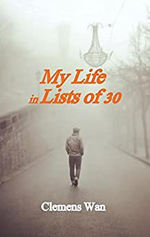 My Life in Lists of 30 by [Wan, Clemens]
