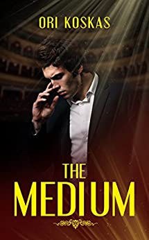 The Medium: A Paranormal Adventure Novel Full of Supernatural Events (Action Suspense and Mystery) by [Koskas, Ori]