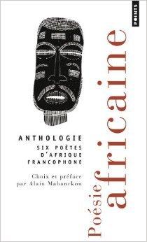 Poésie africaine : Six poètes d'Afrique francophone de Alain Mabanckou, Collectif ( 4 février 2010 ) Poche – 1706 B0161UBVOG