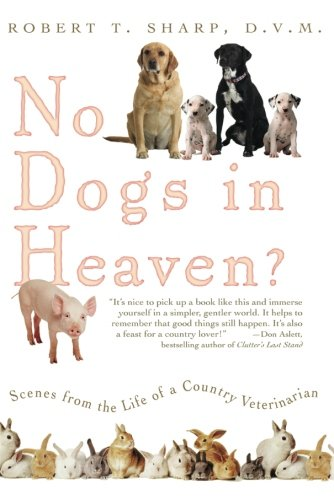 No Dogs in Heaven? Scenes from the Life of a Country Veterinarian