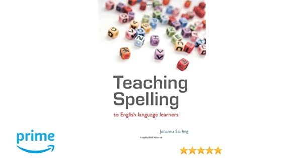 Teaching Spelling to English Language Learners: Johanna Stirling ...