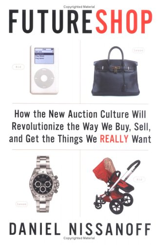 FutureShop : How the New Auction Culture Will Revolutionize the Way We Buy, Sell, and Get theThings We Really Want