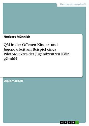 Download QM in der Offenen Kinder- und Jugendarbeit am Beispiel eines Pilotprojektes der Jugendzentren Köln gGmbH (German Edition) Pdf