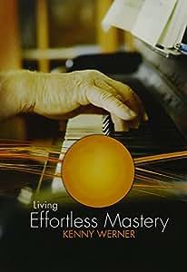 Werner, Kenny: Living Effortless Mastery