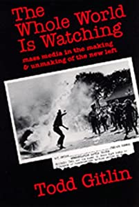 The Whole World Is Watching: Mass Media in the Making and Unmaking of the Left from University of California Press
