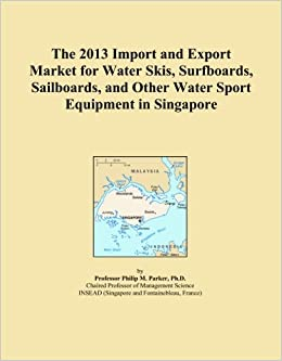 Book The 2013 Import and Export Market for Water Skis, Surfboards, Sailboards, and Other Water Sport Equipment in Singapore