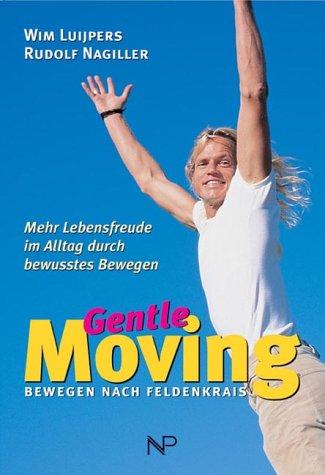 Gentle moving : Bewegen nach Feldenkrais ; mehr Lebensfreude im Alltag durch bewusstes Bewegen