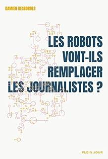 Les robots vont-ils remplacer les journalistes ?, Desbordes, Damien