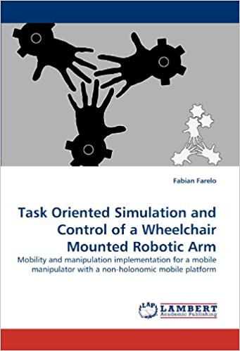 Book Task Oriented Simulation and Control of a Wheelchair Mounted Robotic Arm: Mobility and manipulation implementation for a mobile manipulator with a non-holonomic mobile platform