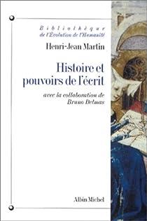 Histoire et pouvoirs de l'écrit par Martin