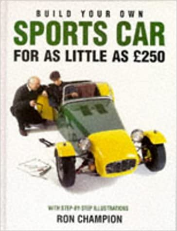 Awesome Build Your Own Sports Car For As Little As £250: Amazon.co.uk: Ron  Champion: 9780854299768: Books