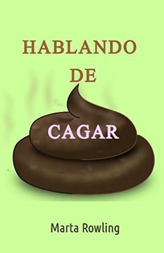 HABLANDO DE CAGAR Tapa blanda – 26 feb 2018 Marta Rowling Independently published 1980381941 Humor / Form / Essays