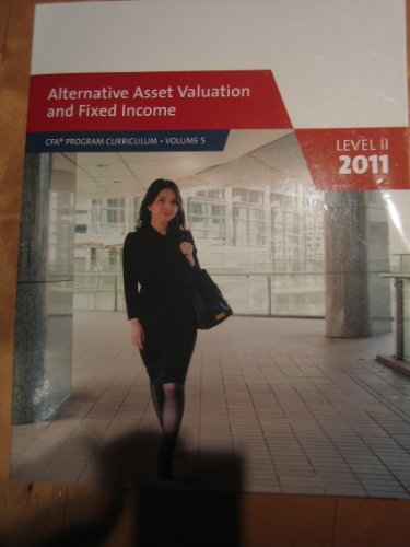 Alternative Asset Valuation and Fixed Income. Level II 2011 (CFA Program Curriculum, Volume 5)