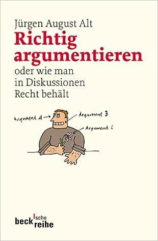 Richtig Argumentieren Oder Wie Man In Diskussionen Recht Behalt Amazon De Alt Jurgen August Bucher