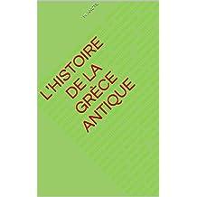 L'histoire de la grèce antique (French Edition)