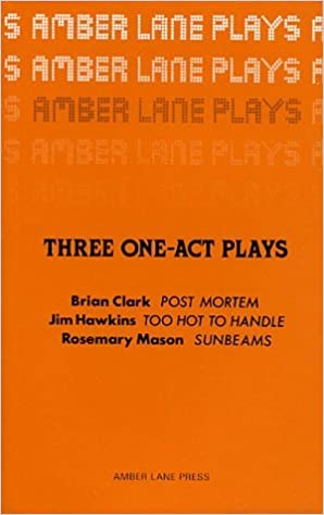 Post Mortem / Too Hot to Handle / Sunbeams: Three One-act Plays by Brian Clark (1979-09-27)