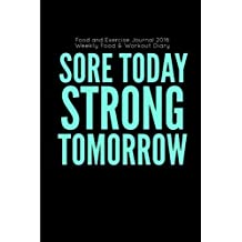 Food and Exercise Journal 2016 Weekly Food & Workout Diary: Sore Today Strong Tomorrow