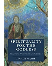 Spirituality for the Godless: Buddhism, Humanism, and Religion