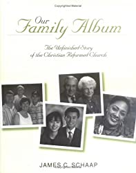 Our Family Album: The Unfinished Story of the Christian Reformed Church