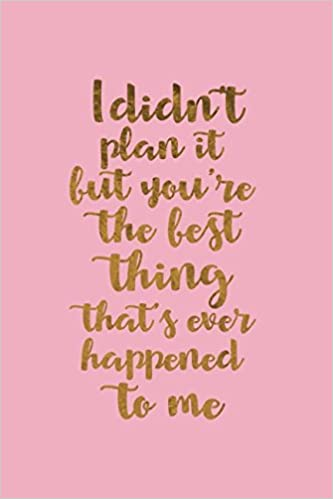 I Didn\'t Plan It But You\'re The Best Thing That\'s Ever ...