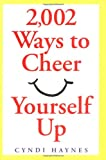 2,002 Ways to Cheer Yourself Up, Cyndi Haynes, 0836268350