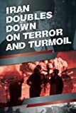 Iran Doubles Down on Terror and Turmoil