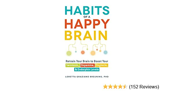 Habits of a happy brain retrain your brain to boost your serotonin habits of a happy brain retrain your brain to boost your serotonin dopamine oxytocin endorphin levels retrain your brain to boost your serotonin fandeluxe Gallery
