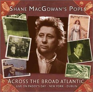 Across the Broad Atlantic - Shane MacGowan's Popes