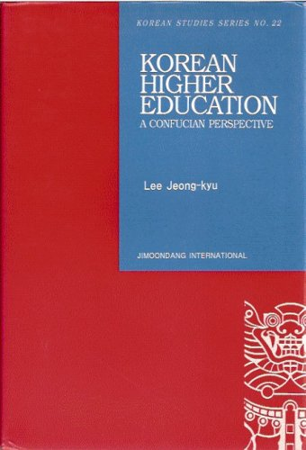 Korean Higher Education: A Confucian Perspective. NJ. Edison: Jimoondang International (English edition) Jeong-kyu Lee