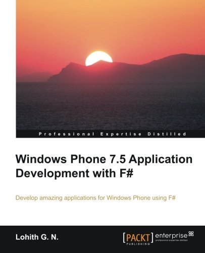 Windows Phone 7.5 Application Development with F# by Lohith G.N., Publisher : Packt Publishing