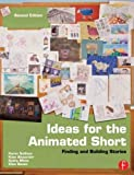 Ideas for the Animated Short, Second Edition: Finding and Building Stories