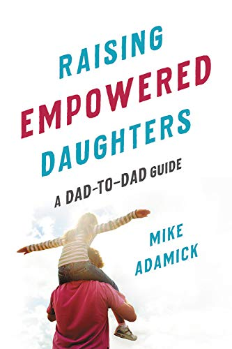 Pdf Parenting Raising Empowered Daughters: A Dad-to-Dad Guide