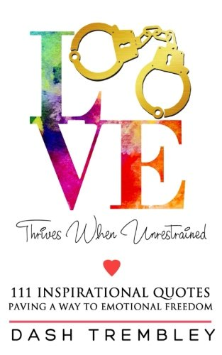 Love Thrives When Unrestrained: A Path to Healing amp Paving a Way to Emotional Freedom Self Love amp My Own Mind Matters Volume 1