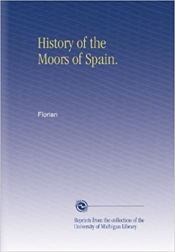 History of the Moors of Spain.