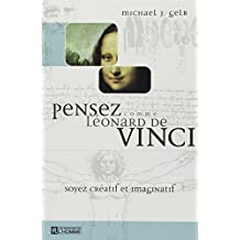 Pensez comme Léonard de Vinci: Nouvelle édition