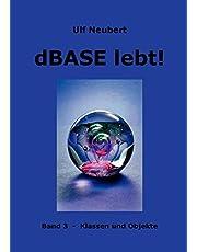dBase lebt ! Band 3: Klassen und Objekte