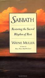 Sabbath: Restoring the Sacred Rhythm of Rest by Wayne Muller (1999-04-06)